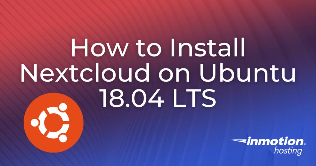 How to Install Nextcloud on Ubuntu 18.04 LTS