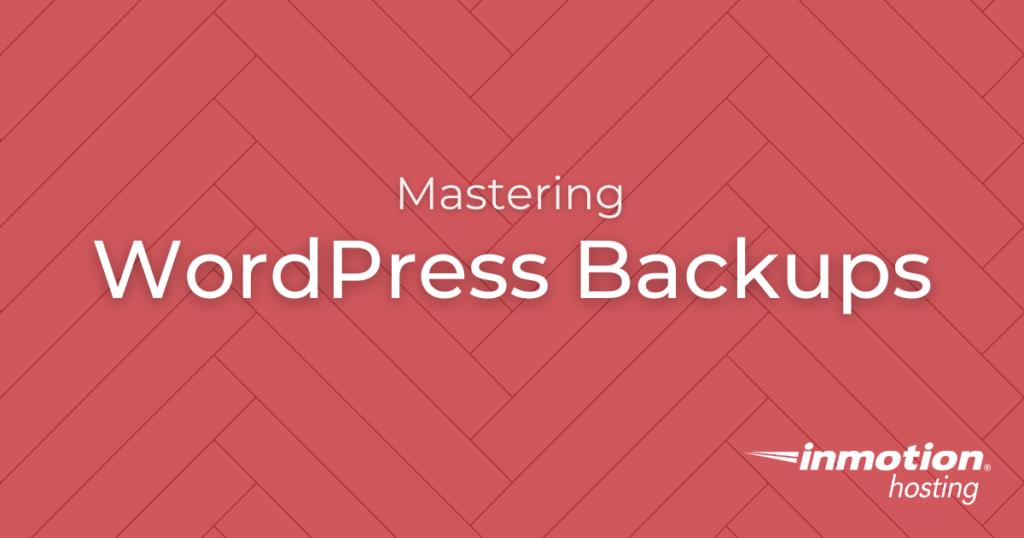 WordPress Backups - Protect Your WordPress Website