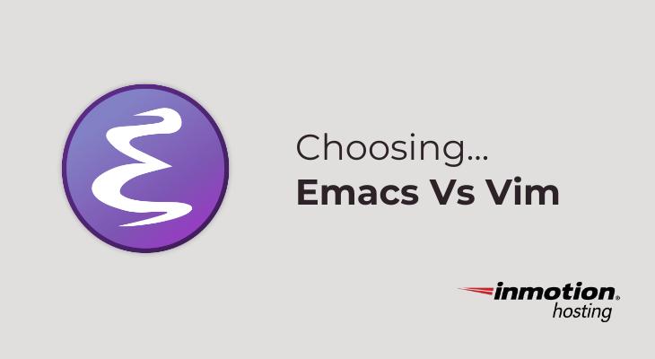 Emacs vs. Vim | InMotion Hosting