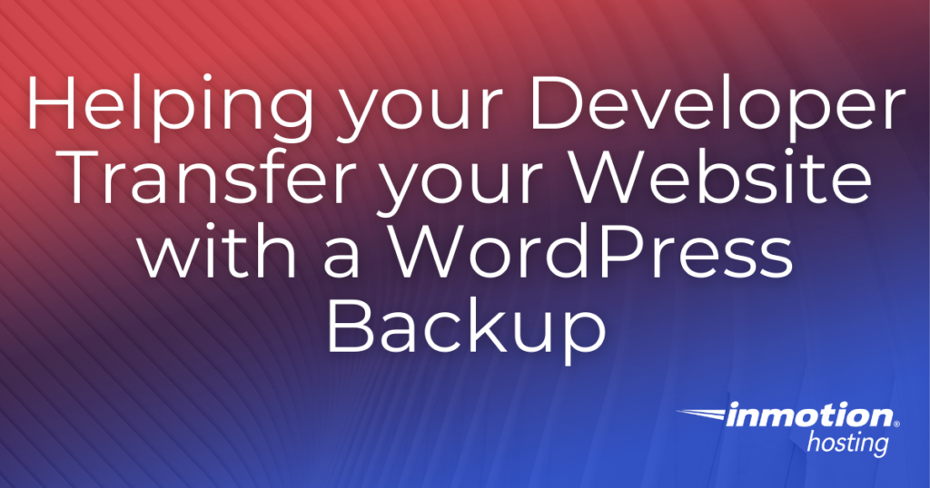 Helping your Developer Transfer your Website with a WordPress Backup Title Image