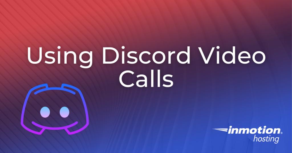 Using Discord Video Calls