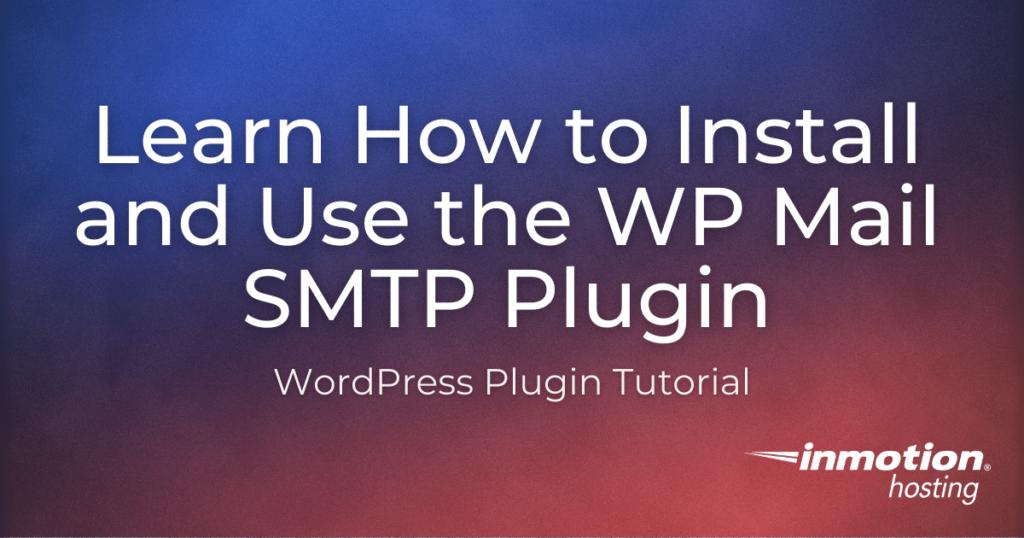 Using WP Mail SMTP Plugin