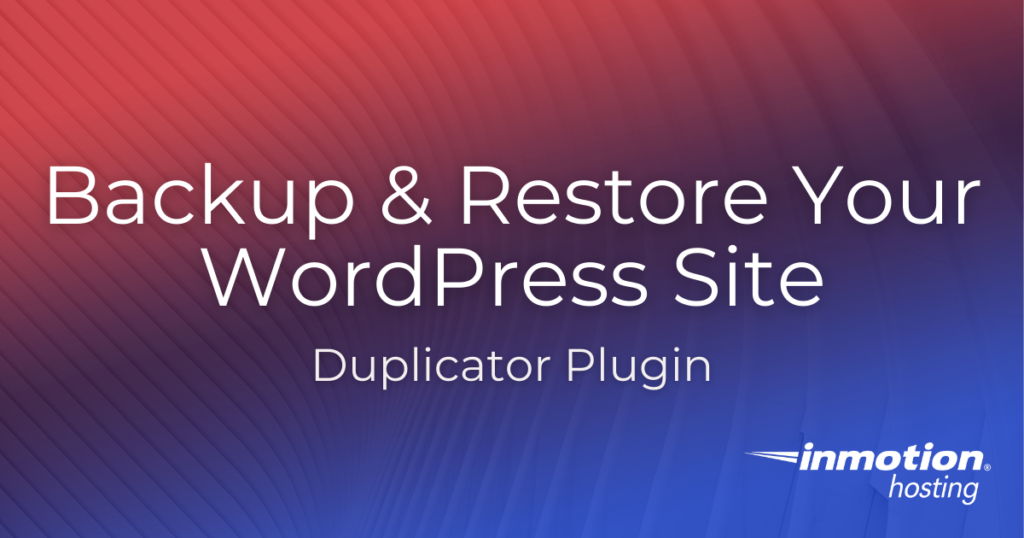 Backup & Restore Your Site With the WordPress Duplicator Plugin