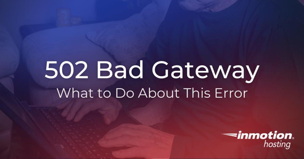502 bad gateway, trouble viewing website.