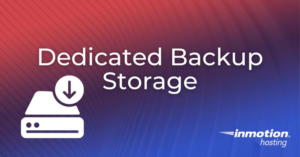 Dedicated Backup Storage