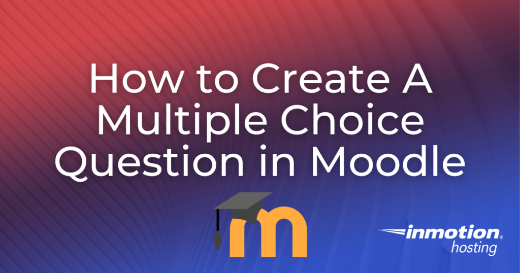 How to Create A Multiple Choice Question in Moodle
