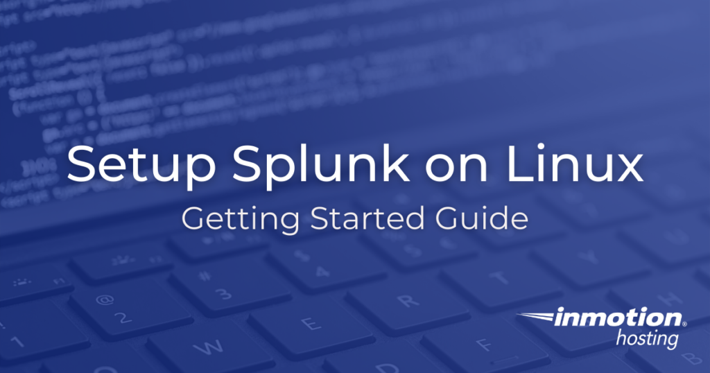 Setup Splunk on Linux - Getting Started Guide