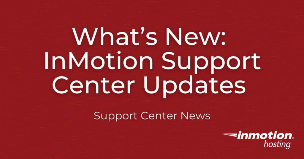 What's New: InMotion Support Center Updates
