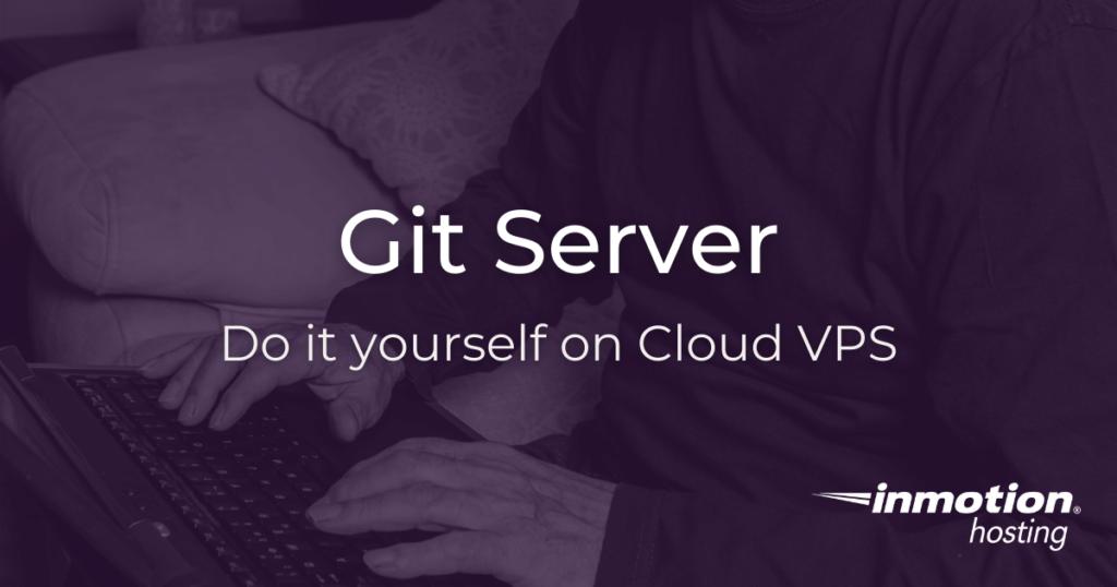 Set up your own git server, super easy | InMotion Hosting