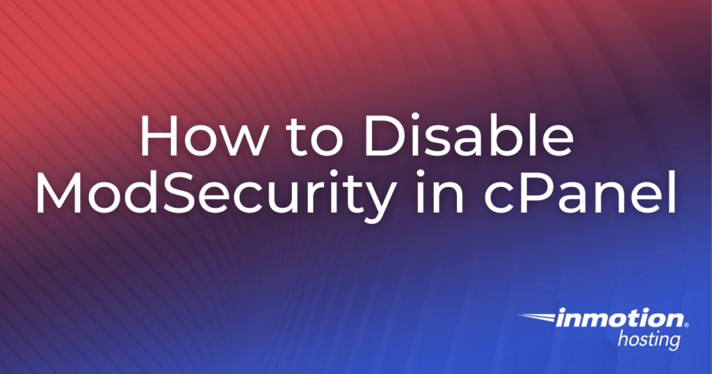 How to Disable ModSecurity in cPanel title image