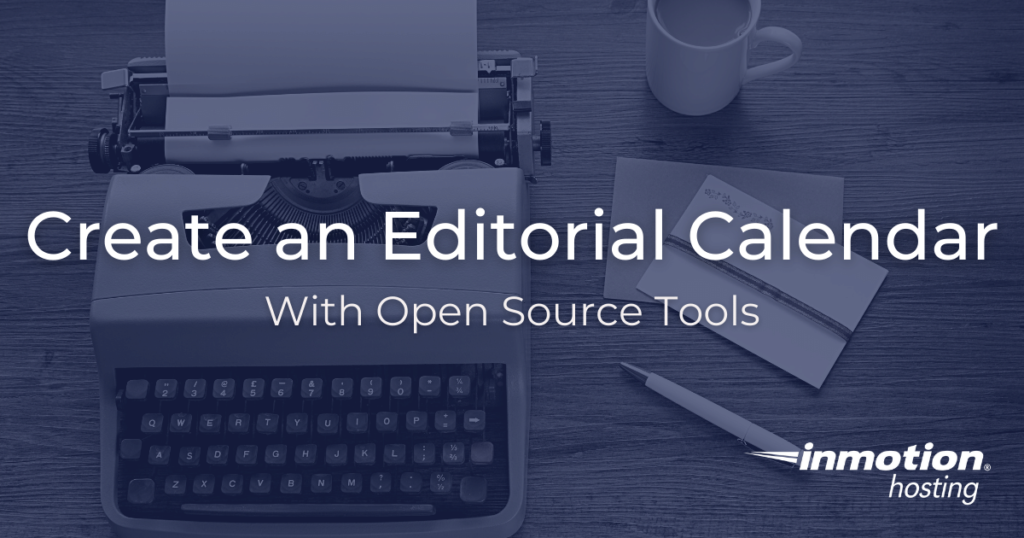 Writer's desk with typewriter, pen, notepads, and coffee mug.  Create an editorial calendar with open source tools.