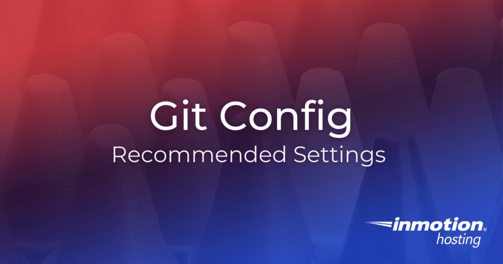 Git Config Recommended Settings