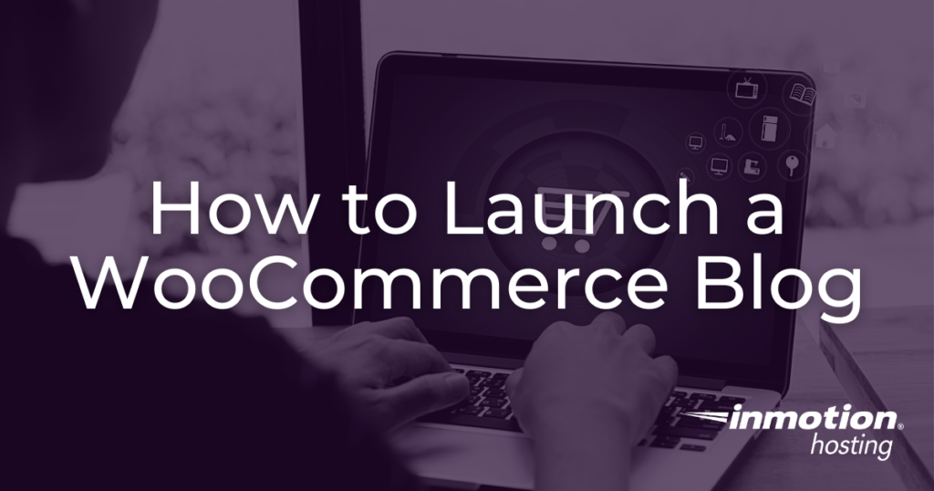 How to launch a WooCommerce blog.