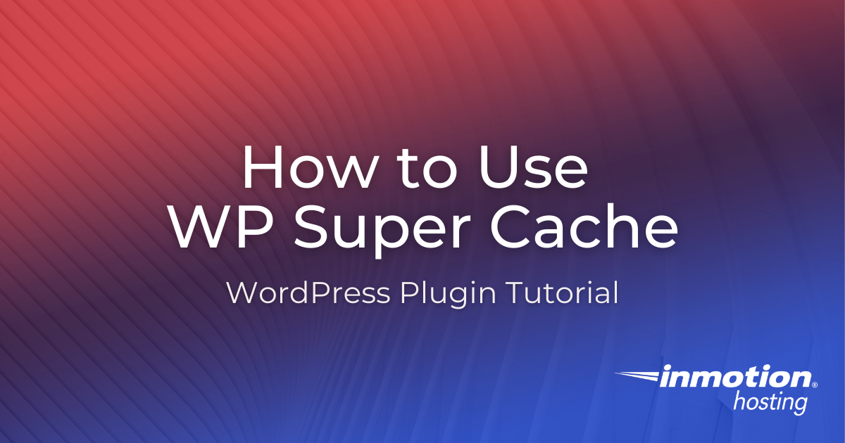 How to Use WP Super Cache