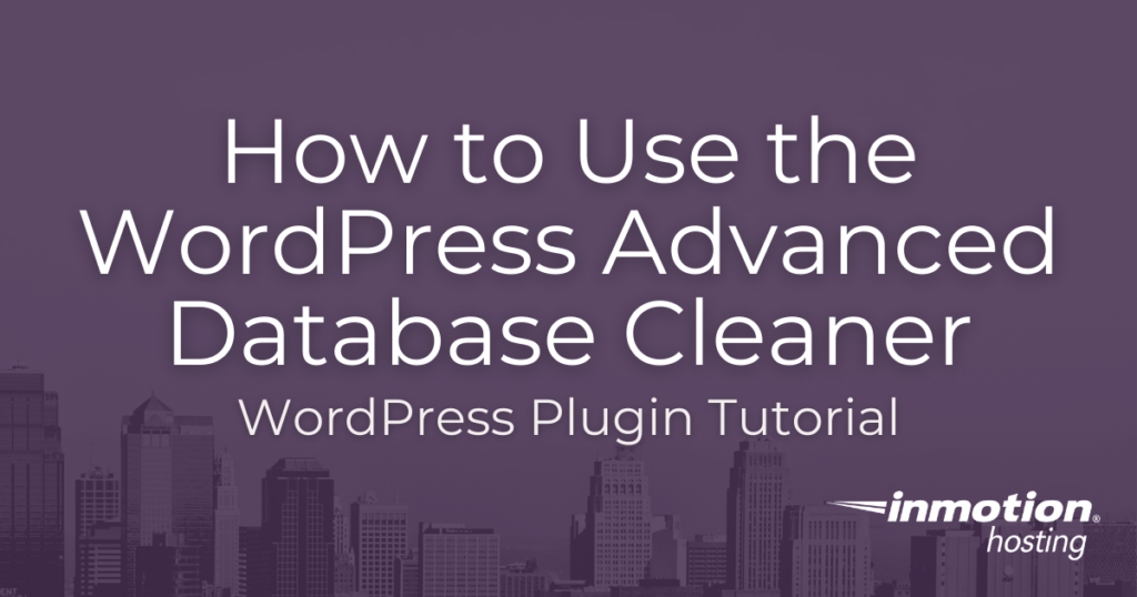 Learn how to use the WordPress Advanced Database Cleaner Plugin