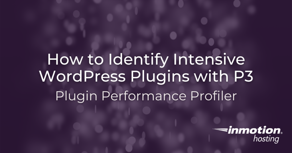 Learn how to find intensive plugins in WordPress with P3 (Plugin Performance Profiler)