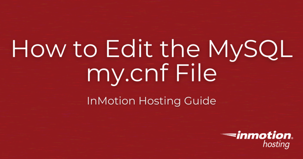 How to Edit the MySQL my.cnf File