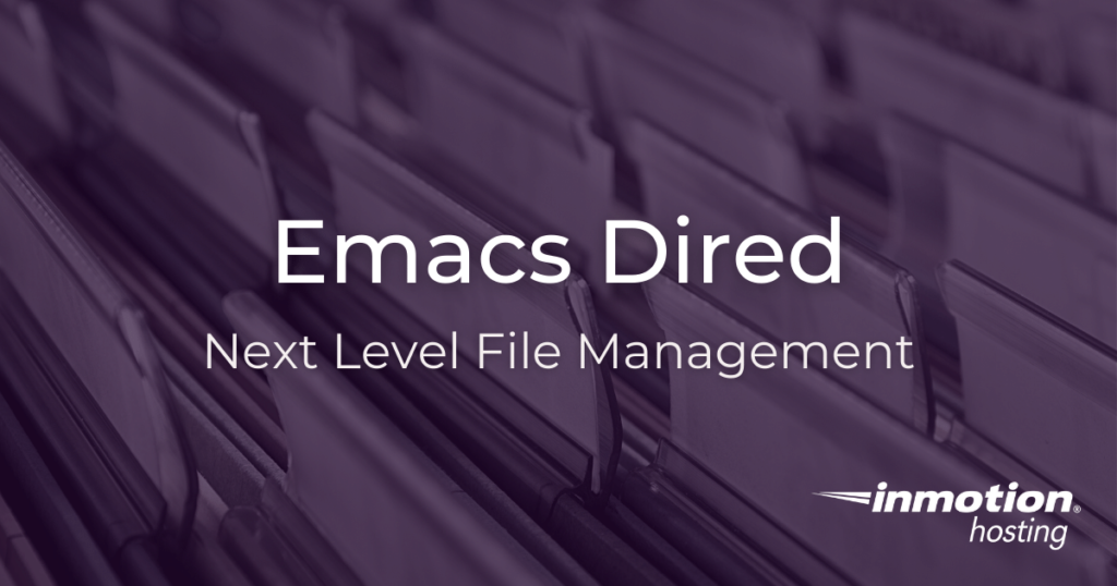 Learn how to use Emacs Dired as your primary file manager.