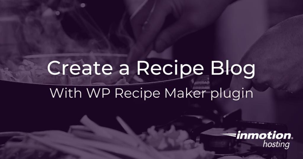 Create a recipe blog with the WP Recipe Maker plugin for WordPress.