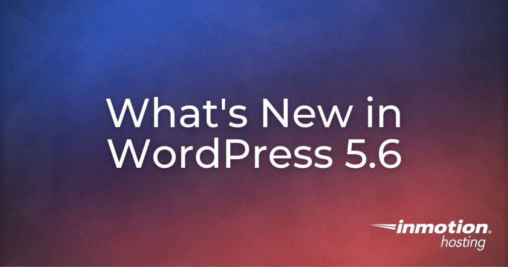 WordPress 5.6 was released on December 8, 2020.