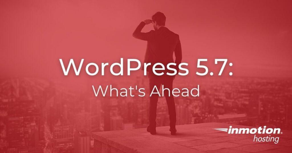 WordPress 5.7: What's Ahead