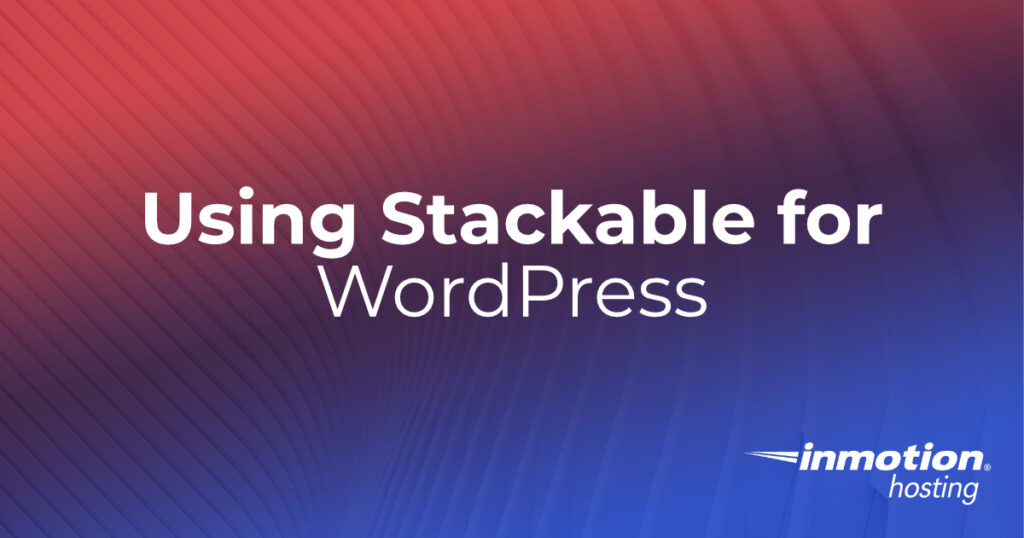Using Stackable for WordPress