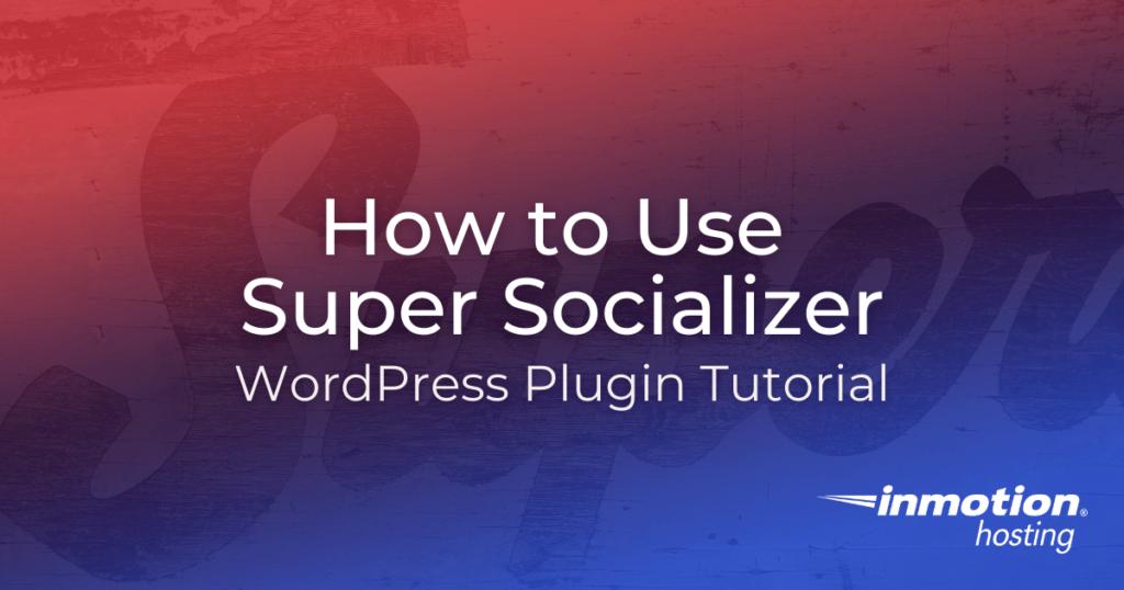 Using Super Socializer with WordPress