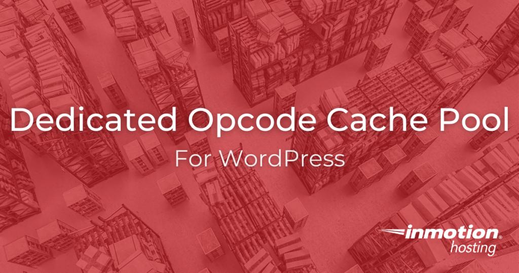 The dedicated opcode cache pool for WordPress
