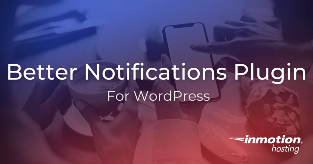 Using the better notifications plugin for WordPress