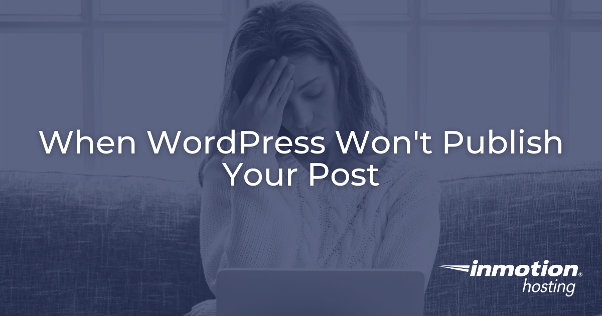 What to do when WordPress won't publish your post