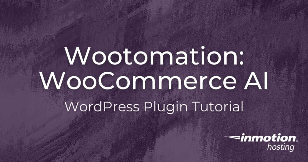 Learn how to use the Woocommerce AI plugin Wootomation