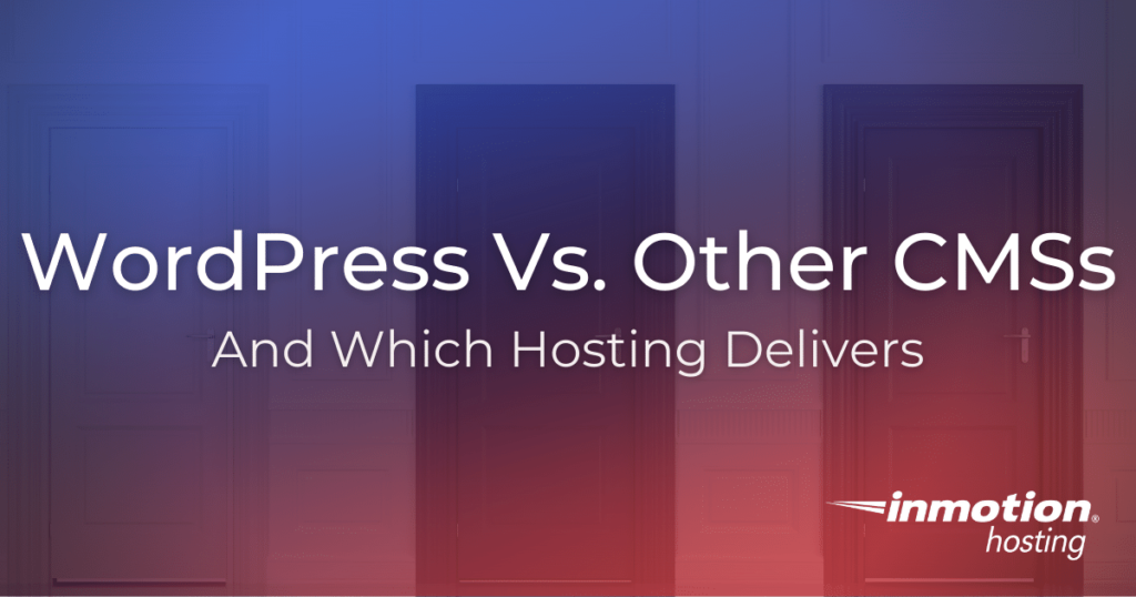 WordPress vs other CMS compared and which hosting you should pick