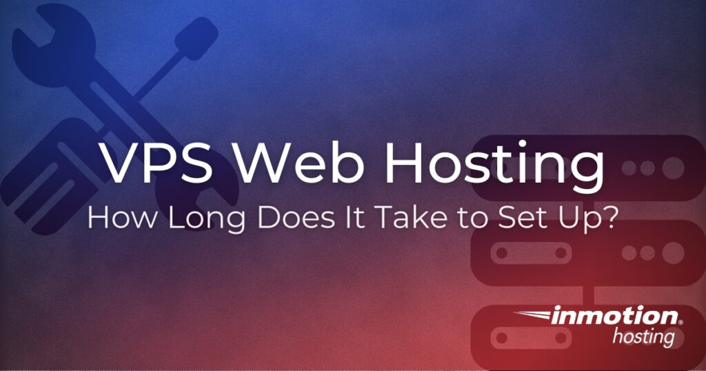 VPS Web Hosting: How Long Does it Take to Set Up?
