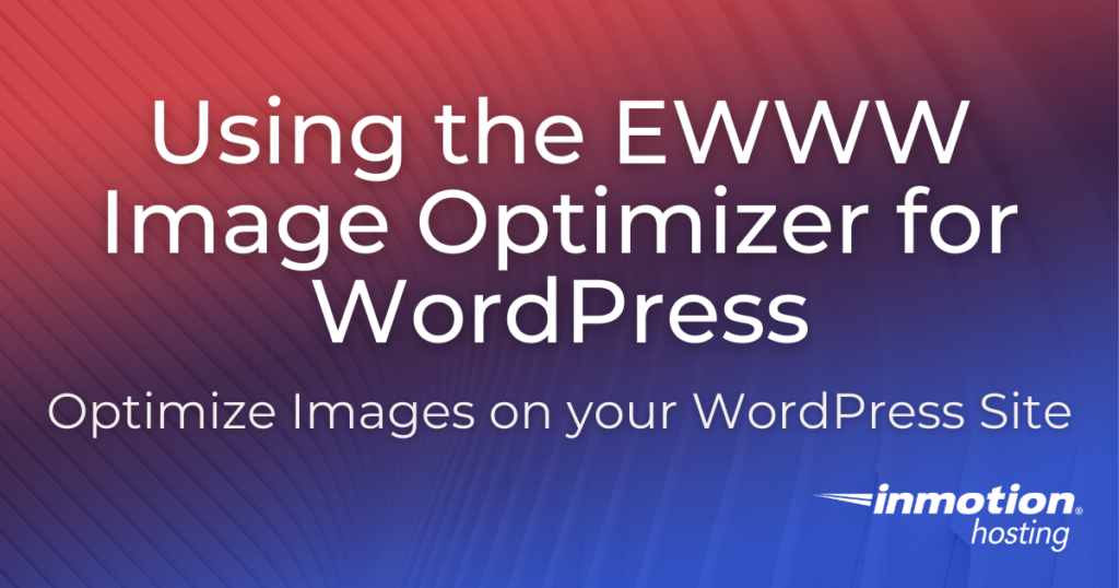 Using the EWWW Image optimizer on your WordPress site.