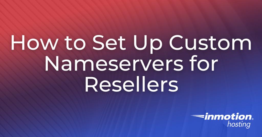 How to Setup  Custom Nameservers for Resellers