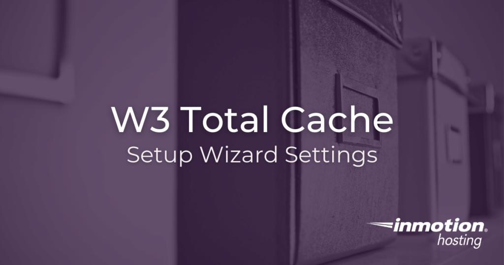 W3 Total Cache setup wizard settings