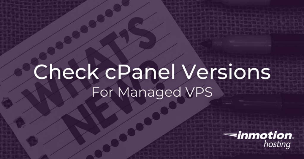 Check cPanel versions for managed VPS and dedicated servers.