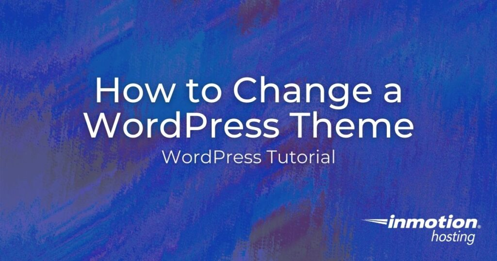Learn How to Change a WordPress Theme in The Database and Dashboard