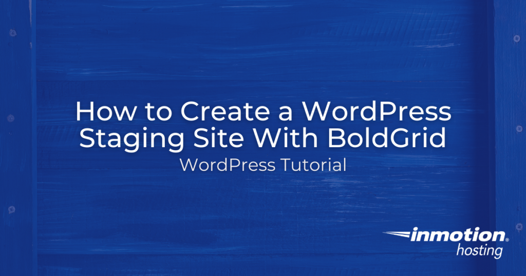 Learn How to Create a WordPress Staging Site using Cloud BoldGrid