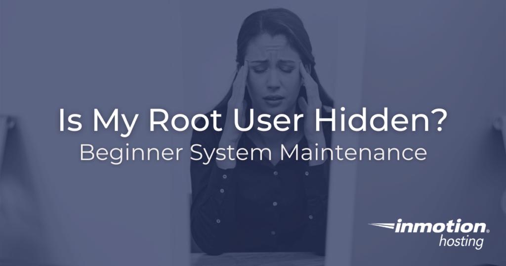 Is my root user hidden?