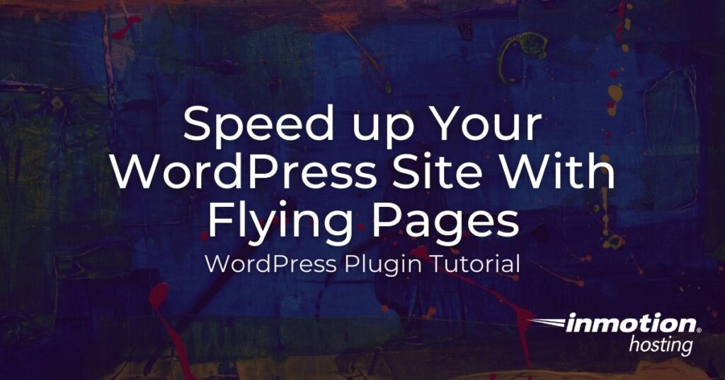 Learn how to Speed up Your Site with the Flying Pages Plugin for WordPress