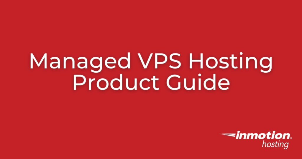 Managed VPS Hosting Product Guide