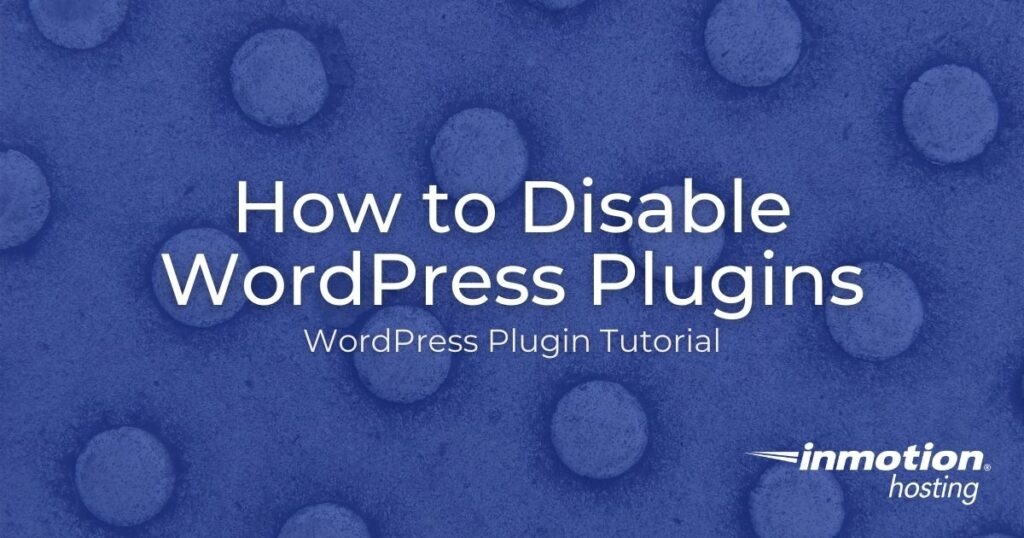 Learn How to Disable WordPress Plugins