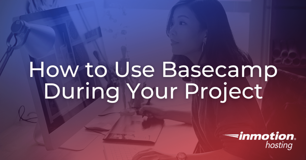 How to Use Basecamp During Your Project