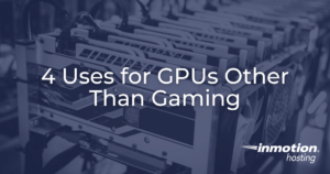 4 Uses for GPUs Other than Gaming