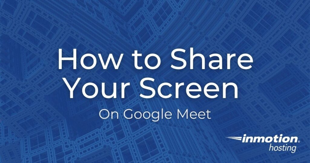 Learn How to Share Your Screen on Google Meet