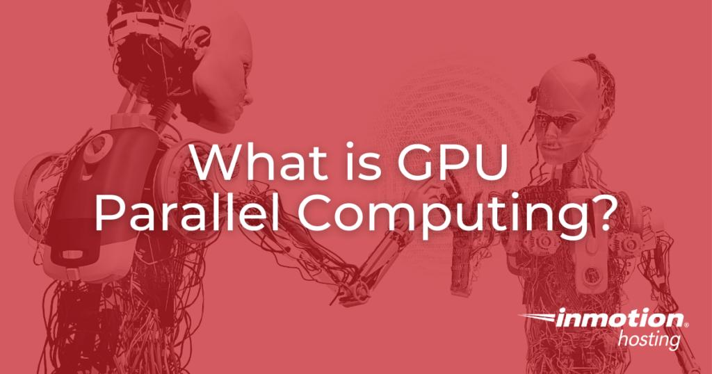 What is GPU Parallel Computing?
