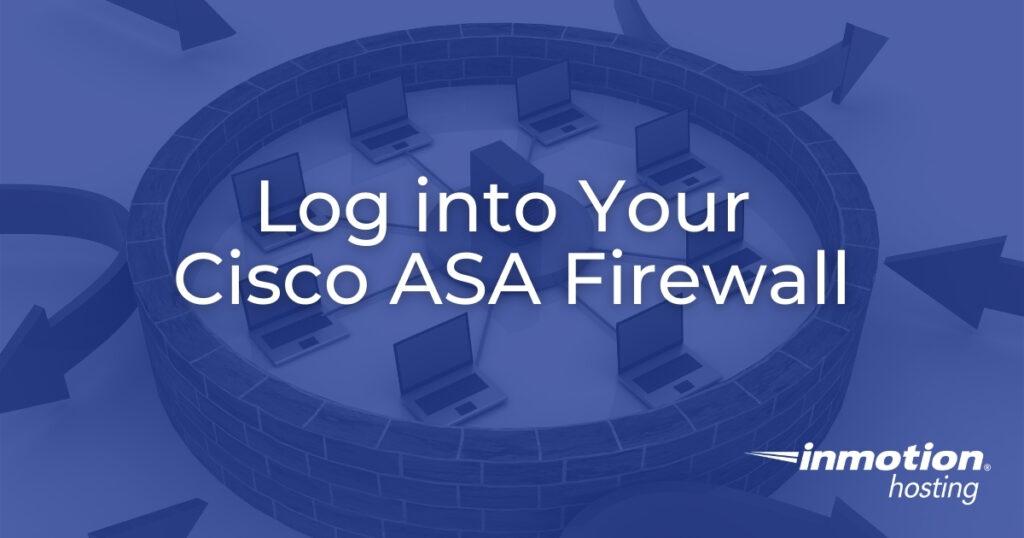 Log into Your Cisco ASA Firewall