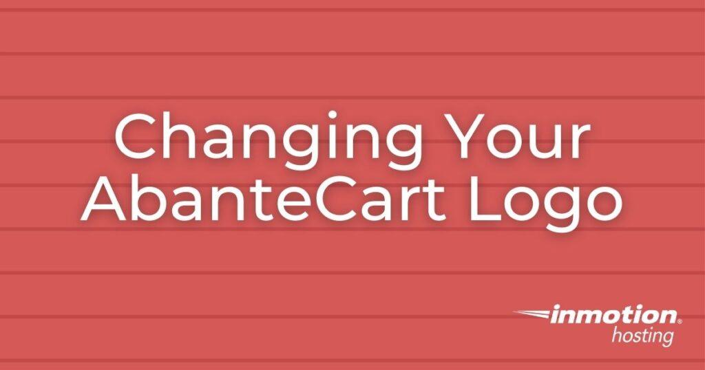 Learn How to Change Your AbanteCart Logo