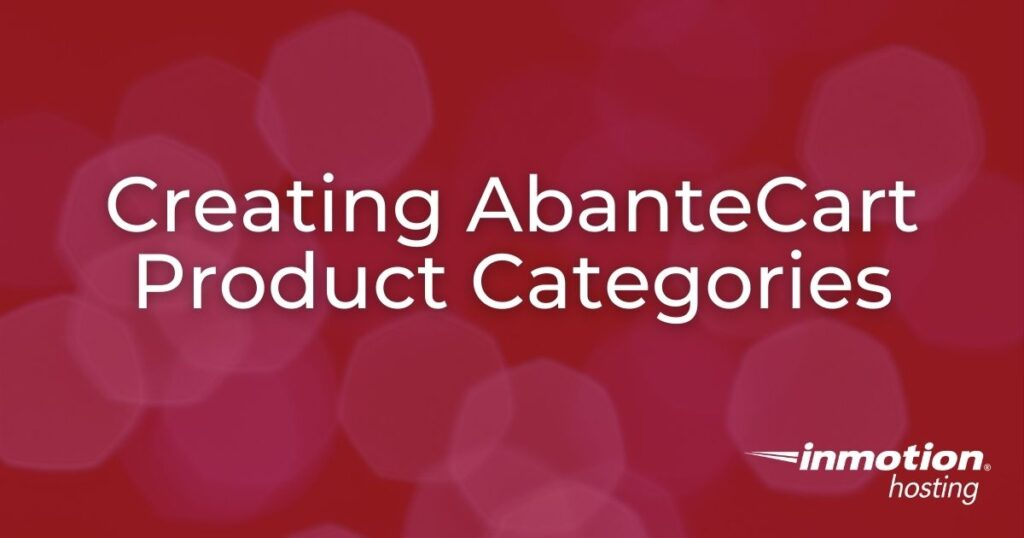Learn How to Create AbanteCart Product Categories